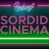 Sordid Cinema Podcast